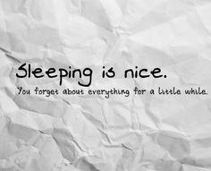 Sleeping is nice.