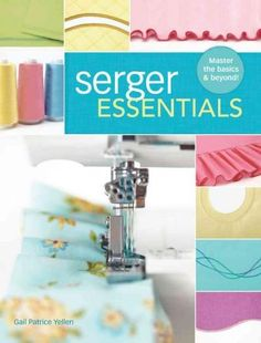 Use your serger to its full potential! The serger is the most versatile tool a…
