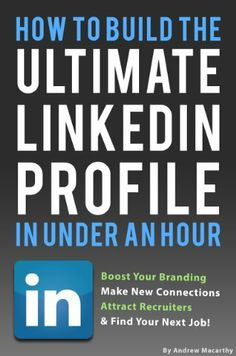 How To Build the ULTIMATE LinkedIn Profile In Under An Hour: Boost Your Branding, Attract Recruiters, And Find Your Next Job by Andrew Macarthy, http://www.amazon.com/dp/B00CQMSK1Q/ref=cm_sw_r_pi_dp_9COLrb0PVR88Q