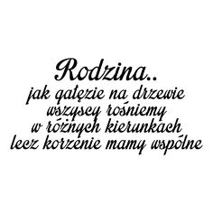 Cytaty, sentencje, napisy - Rodzina.. jak gałęzie na drzewie NACT143 | NaklejkiDekoracyjne.com Good Sentences, Motto, Vinyl Crafts, Proverbs, Peace And Love, The Words, Best Quotes, Texts, Real Life