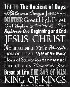 Jesus Christ ~ Truth ~ The Ancient of Days ~ Alpha and Omega ~ Jehovah ~ Deliverer ~ Great High Priest ~ Good Shepherd ~ Author of Life ~ Righteous One ~ Begging and End ~ Resurrection and Life ~ Advocate ~ Lion of Judah ~ Light of the World ~ Horn of Salvation ~ Emmanuel ~ Lord of lords ~ King of the Jews ~ Bread of Life ~ The Son of Man ~ KING OF KINGS Frame print for a personal and memorable gift! Printable NAMES OF JESUS - Subway Style Wall Art Printable