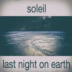 soleil – last on earth – my definition of techno