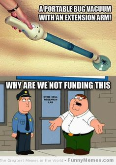 As much as I hate bugs, but even more than that hate killing them/squashing them ... I have to side with Peter on this. WHY aren't we funding this? Immediately!!! :) See More Funny Pics at: http://lolstash.blogspot.com :)
