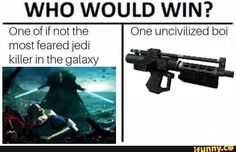 WHO WOULD WIN? One of if not the most feared jedi killer in the galaxy One uncivilized boi - iFunny :) Star Wars Jokes, Star Wars Facts, Prequel Memes, Stupid Funny Memes, Funny Humor, Star Wars Clone Wars, It Goes On, Really Funny, Popular Memes
