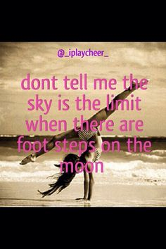 """Don't tell me the sky is the limit when there are foot steps on the moon"""