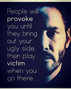 Positive Quotes : People will provoke you until they bring out your ugly side then play victim whe. - Hall Of Quotes True Quotes, Motivational Quotes, Inspirational Quotes, Quotes Quotes, Qoutes, Loyalty Quotes, Wisdom Quotes, Keanu Reeves Zitate, Moving Forward Quotes