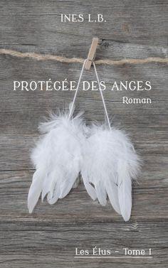 """""""Les élus, tome 1: Protégée des anges"""" de Inès L.B."""