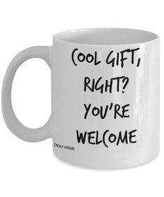 Funny Coffee Mug  Cool Gift Right You're Welcome by FredlyDesigns