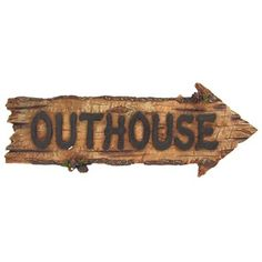 Must make an Outhouse sign, hang on tree heading to brush! lol