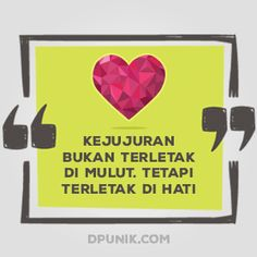 Kejujuran bukan terletak di mulut tetapi terletak di hati