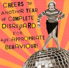 Disregard for age-appropriate behaviour Happy Birthday Funny birthday card by Nutty Neon Cheers to a