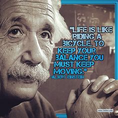 """""""Life is like riding a bicycle. To keep your balance you must keep moving."""" -Albert Einstein (The Kingdom of Württemberg Theoretical Physicist 1879-1955) #quoteoftheday #albereinstein"""