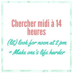 New French expression: Chercher midi à quatorze heures. It literally means to look for 2 pm at noon, and implies that you are making your life impossible.  #LearnFrench #Selfrench #DidYouKnow #Frencheveryday #France #Paris #speakfrench #parlerfrançais #bonjour #language #idioms #popular #discoverfrench #studyfrench #vocabulary #Parisienne #Parisian #Parisianlife #Parisianstyle