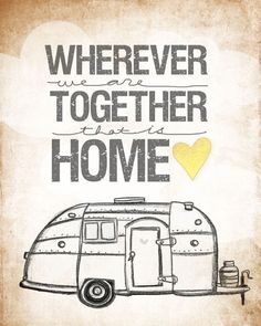 """Whenever we are together that is HOME"".  Love the vintage style RV. They are making a comeback!"