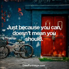 Just because you can, doesn't mean you should.