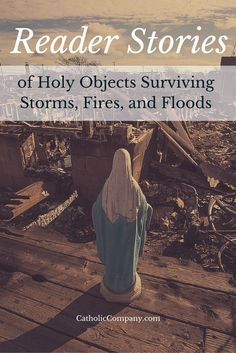 Reader Stories of Holy Objects Surviving Storms, Fires, and Floods