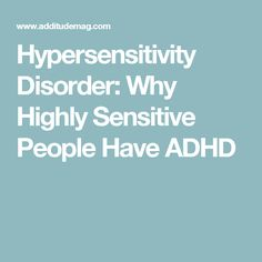 Hypersensitivity Disorder: Why Highly Sensitive People Have ADHD