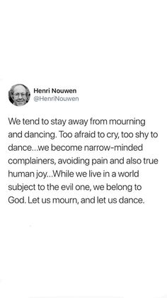 henri nouwen quotes dancing and mourning Pretty Words, Beautiful Words, Cool Words, Wise Words, Faith Quotes, Bible Quotes, Me Quotes, Jesus Quotes, We Are The World