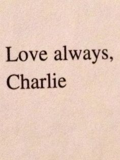 Dear friend/Love always, Charlie-The Perks of being a Wallflower:)