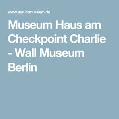 Museum Haus am Checkpoint Charlie - Wall Museum Berlin