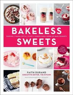 Bakeless Sweets: Pudding / Panna Cotta / Fluff / Icebox Cake and More No-Bake Desserts