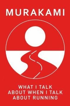 What I Talk About When I Talk About Running by Haruki MURAKAMI. $7.36. 194 pages. Publisher: Vintage Digital (October 10, 2011)