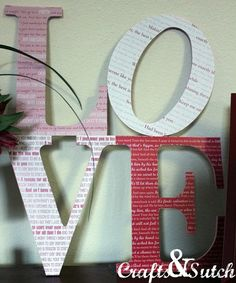 Letters of love, covered in words from meaningful love songs- so sweet. http://www.craftsandsutch.com/2011/02/love-song-love-letters-with-printables.html
