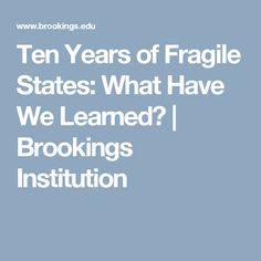 Ten Years of Fragile States: What Have We Learned? | Brookings Institution