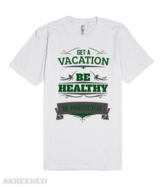 Get a vacation, be healthy | you have to be healthy, to be productive, so get a vacation #Skreened