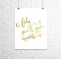 Baby you'll move mountains Print, Gold Foil Print, Gold Nursery Art Print, Gold Typography Print, Inspirational Quote, Gold Nursery Decor by TheDigitalStudio on Etsy https://www.etsy.com/listing/181141205/baby-youll-move-mountains-print-gold