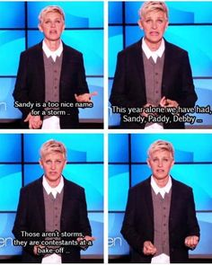 Ellen even says im too nice to be a storm