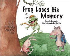 Frog Loses His Memory by A.H. Benjamin, illustrated by Evi Shelvia