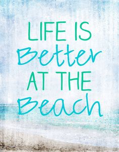 Life is Better At The Beach !