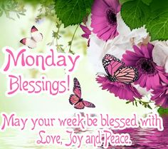 Monday Blessings! May your week be blessed with love, joy and peace. Good Monday Morning, Good Morning Good Night, Good Afternoon, Good Morning Quotes, Gd Morning, Morning Pics, Night Quotes, Have A Blessed Monday, Blessed Sunday