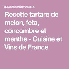 Recette tartare de melon, feta, concombre et menthe - Cuisine et Vins de France