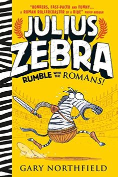 Julius Zebra: Rumble with the Romans! by Gary Northfield – animal fantasy, historical fiction, adventure, humor, farce Funny Books For Kids, Hysterically Funny, Reluctant Readers, Chapter Books, Kids Reading, Reading 2016, Funny Stories, The Guardian, Book Series