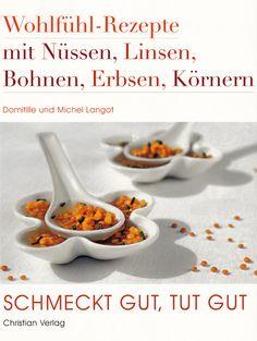 Schmeckt gut, tut gut: Wohlfühl-Rezepte mit Nüssen, Linsen, Bohnen, Erbsen, Körnern von Domitille und Michel Langot, Christian Verlag 2009, ISBN-13: 978-3884729335