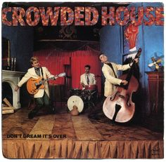 """""""Don't Dream It's Over"""" - Crowded House"""