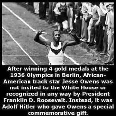 Jesse Owens -Might have been overlooked at home, honored in Nazi Germany! Ironic maybe! Historic for sure!