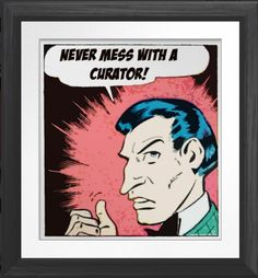 Never Mess With A Curator - Museum Poster. http://www.zazzle.com/never_mess_with_a_curator_museum_poster-228373992404396554 #museums #posters #humor #artgallery