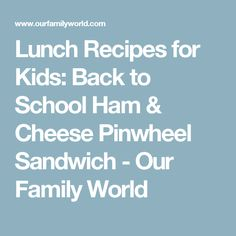 Lunch Recipes for Kids: Back to School Ham & Cheese Pinwheel Sandwich - Our Family World