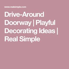 Drive-Around Doorway | Playful Decorating Ideas | Real Simple