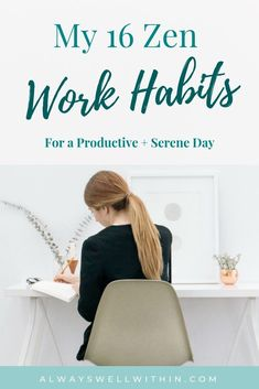 Jan 11 My 16 Zen Work Habits My 16 Zen Work Habits for a Productive + Scene Day // Always Well Within -- Good Habits, Healthy Habits, 7 Habits, Self Development, Personal Development, Daily Meditation, Meditation Practices, Time Management Tips, Project Management