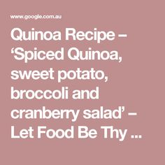 Quinoa Recipe – 'Spiced Quinoa, sweet potato, broccoli and cranberry salad' – Let Food Be Thy Medicine