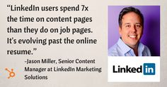 LinkedIn users spend 7x the time on content pages than they do on job pages.  It's evolving pas the online resume.