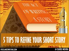 """5 Tips to Refine Your Short Story by Gargi Mehra—""""The act of writing a story is exhausting. It starts with a germ of an idea, which then expands and balloons into a full-blown entity with a pulse of its own. The first draft captures the essence and lays the foundation..."""""""
