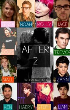 "This story is amazing i highly suggest u read after and then after 2   ""After 2 (A Harry Styles Fan Fiction) - Chapter 168."" by imaginator1D - ""This is the sequel (continuation) of After. Harry and Tessa's relationship will be tested in ways sh…"""
