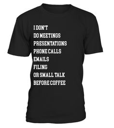Coffee Before Meetings, Presentations, Etc.. T-Shirt  #tshirt #tshirtfashion #tshirtformen #Women'sFashion #TshirtWomen's #Fundraise #PeaceforParis #HumanRights #AnimalRescue #Autism #Cancer   #WorldPeace #Disability #ForaCause #Other #Family #Girlfriend #Grandparents #Wife #Mother #Ki