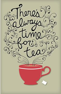 "Art Lettering, Coffee, Tea, ""There is always time for tea"" - cool poster - tea theme -   #artlettering"