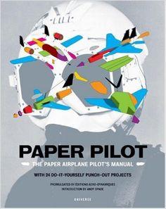 Paper Pilot: The Paper Airplane Pilot's Manual: Juliette Cezzar, Andy Spade